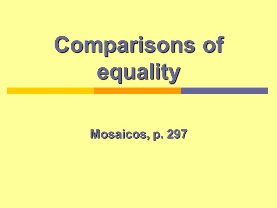 Introduction The comparison of equality is used when the things that are being compared have equal characteristics.