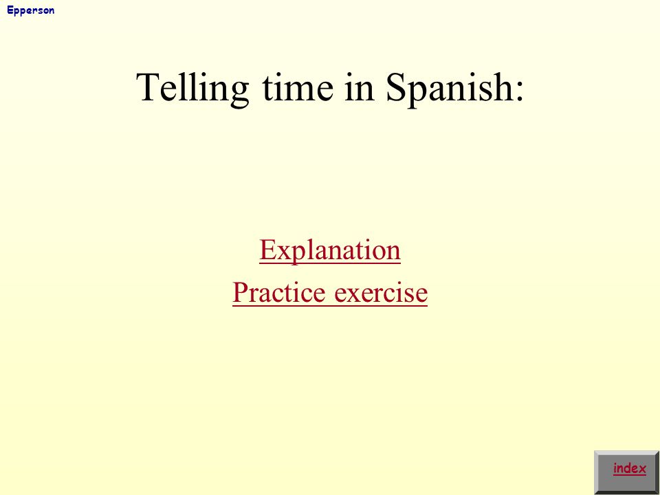 In order to ask the time in Spanish you need to say: ¿Qué hora es? index