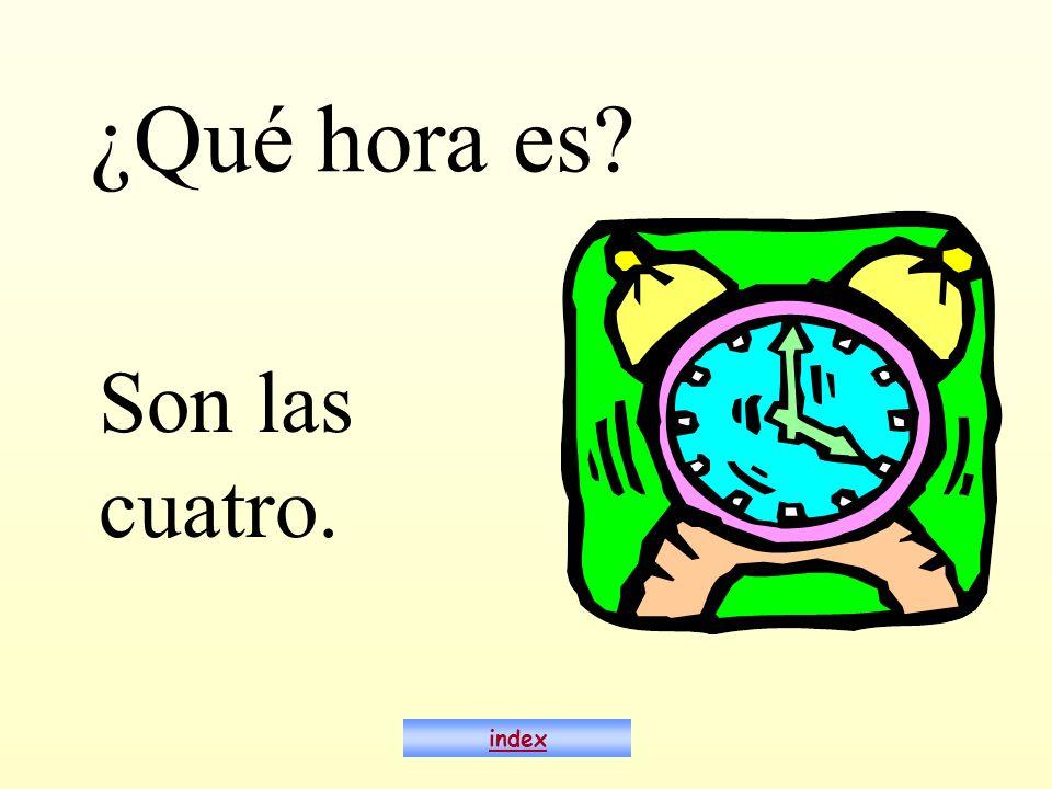 ¿Qué hora es? Son las cuatro. index