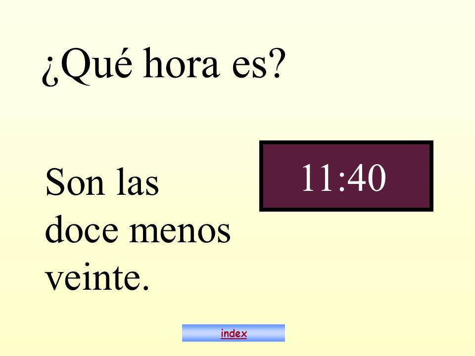 ¿Qué hora es? Son las doce menos veinte. 11:40 index