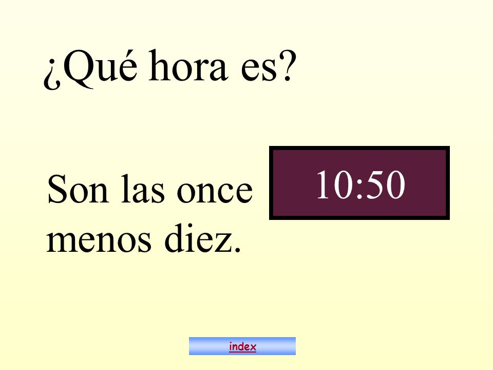 ¿Qué hora es? Son las once menos diez. 10:50 index
