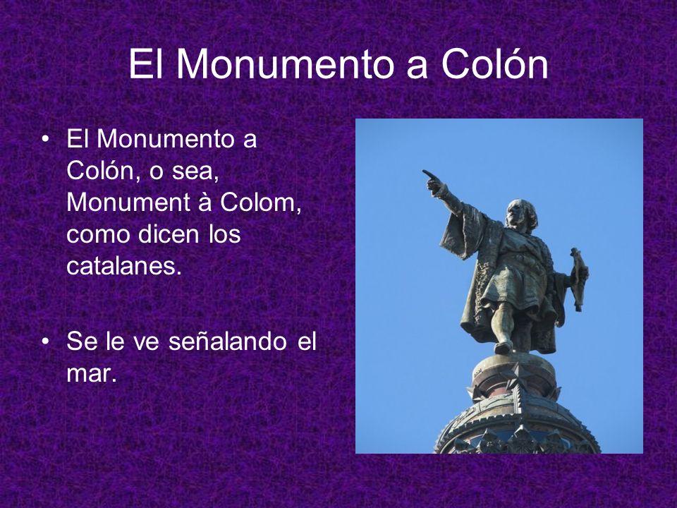 El Monumento a Colón El Monumento a Colón, o sea, Monument à Colom, como dicen los catalanes. Se le ve señalando el mar.