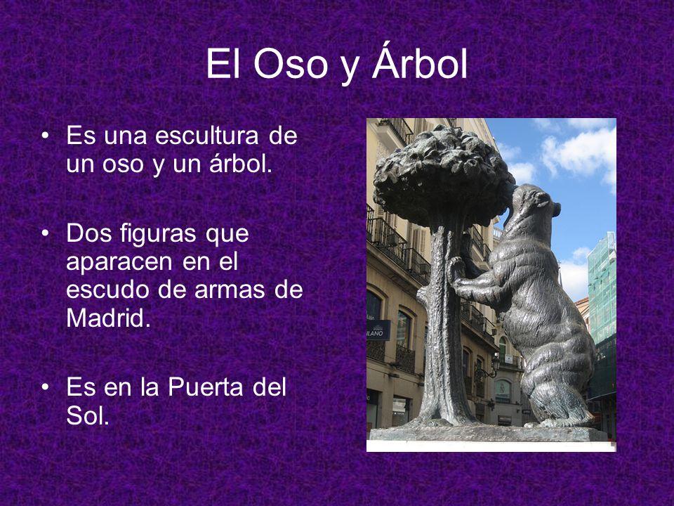El Oso y Árbol Es una escultura de un oso y un árbol. Dos figuras que aparacen en el escudo de armas de Madrid. Es en la Puerta del Sol.