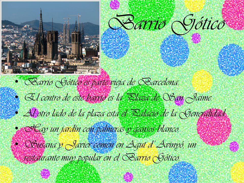 Barrio Gótico Barrio Gótico es parte vieja de Barcelona. El centro de este barrio es la Plaza de San Jaime. Al otro lado de la plaza esta el Palacio d