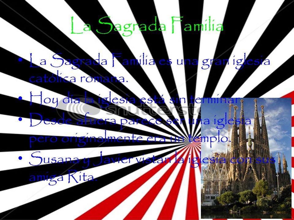 La Sagrada Familia La Sagrada Familia es una gran iglesia católica romana. Hoy día la iglesia está sin terminar Desde afuera parece ser una iglesia pe