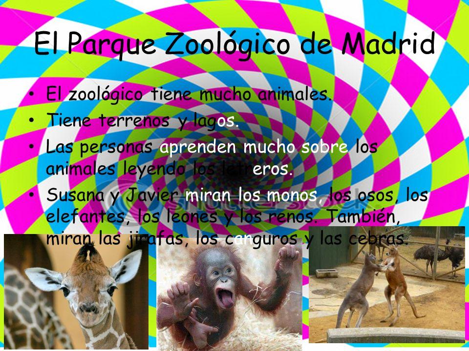 El Parque Zoológico de Madrid El zoológico tiene mucho animales. Tiene terrenos y lagos. Las personas aprenden mucho sobre los animales leyendo los le
