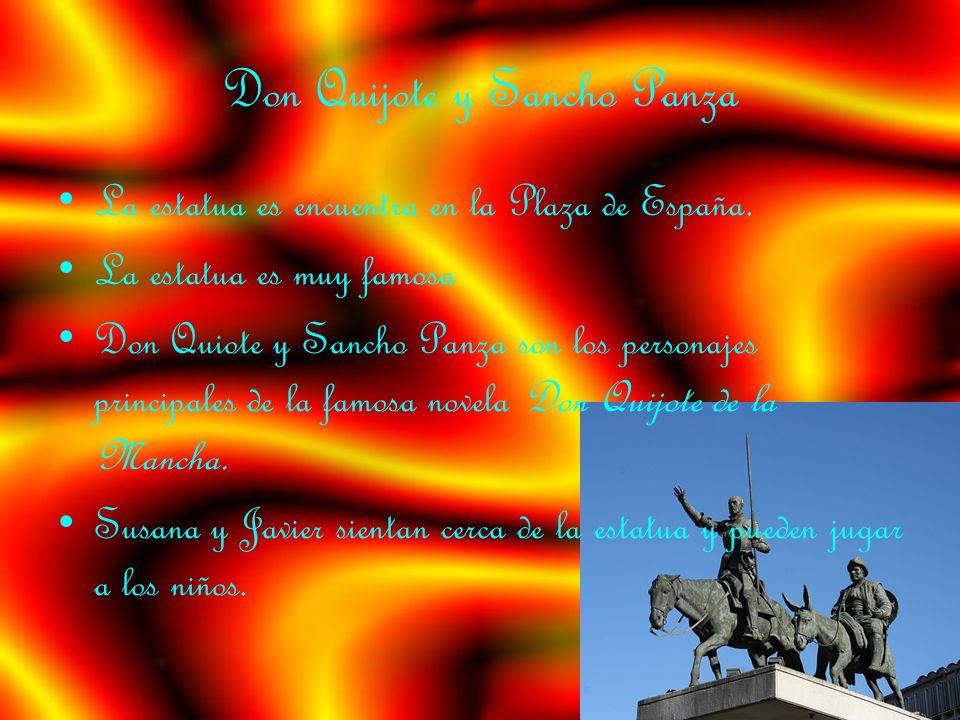 Don Quijote y Sancho Panza La estatua es encuentra en la Plaza de España. La estatua es muy famosa Don Quiote y Sancho Panza son los personajes princi