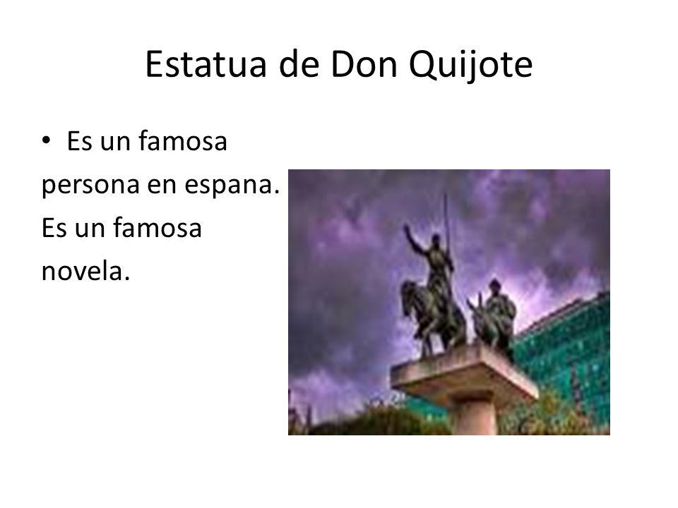 Estatua de Don Quijote Es un famosa persona en espana. Es un famosa novela.