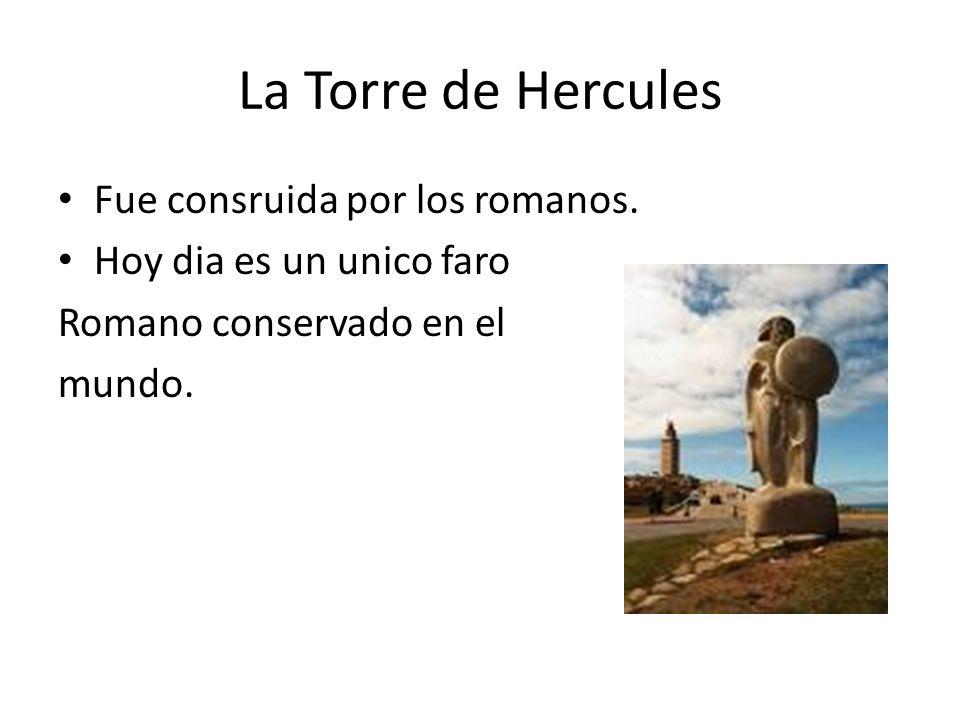 La Torre de Hercules Fue consruida por los romanos.