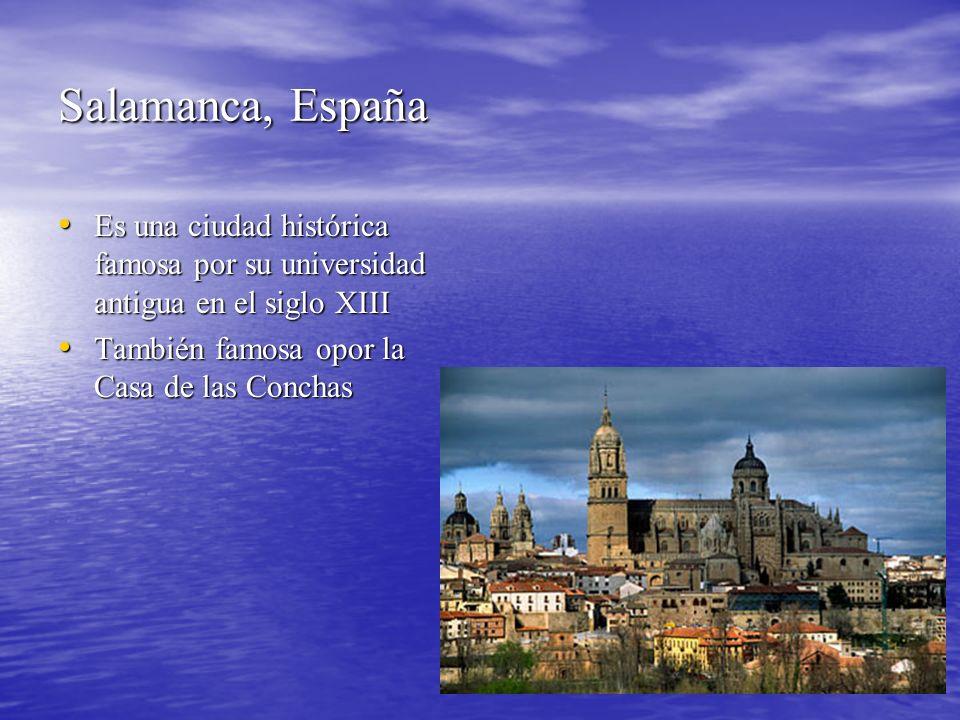Salamanca, España Es una ciudad histórica famosa por su universidad antigua en el siglo XIII Es una ciudad histórica famosa por su universidad antigua en el siglo XIII También famosa opor la Casa de las Conchas También famosa opor la Casa de las Conchas