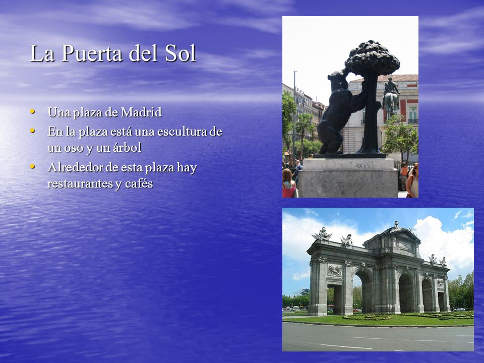 La Puerta del Sol Una plaza de Madrid Una plaza de Madrid En la plaza está una escultura de un oso y un árbol En la plaza está una escultura de un oso