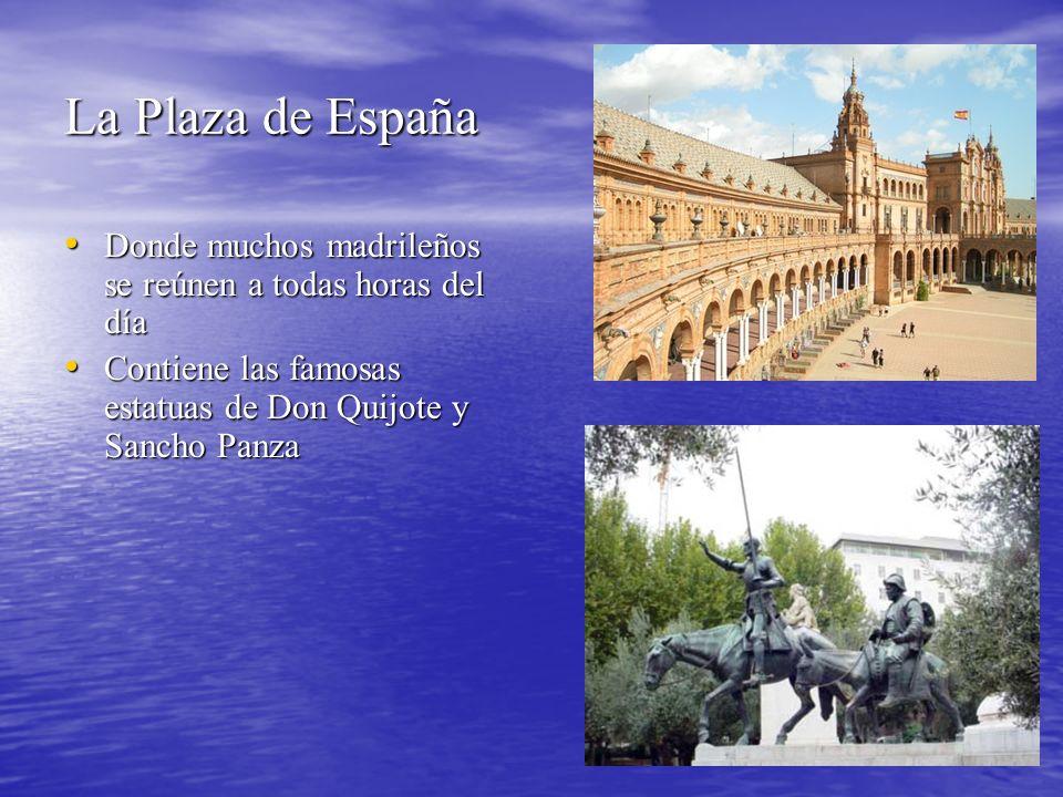 La Plaza de España Donde muchos madrileños se reúnen a todas horas del día Donde muchos madrileños se reúnen a todas horas del día Contiene las famosas estatuas de Don Quijote y Sancho Panza Contiene las famosas estatuas de Don Quijote y Sancho Panza