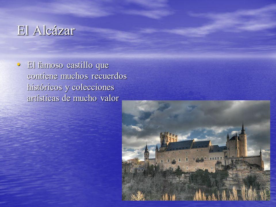 El Alcázar El famoso castillo que contiene muchos recuerdos históricos y colecciones artísticas de mucho valor El famoso castillo que contiene muchos recuerdos históricos y colecciones artísticas de mucho valor