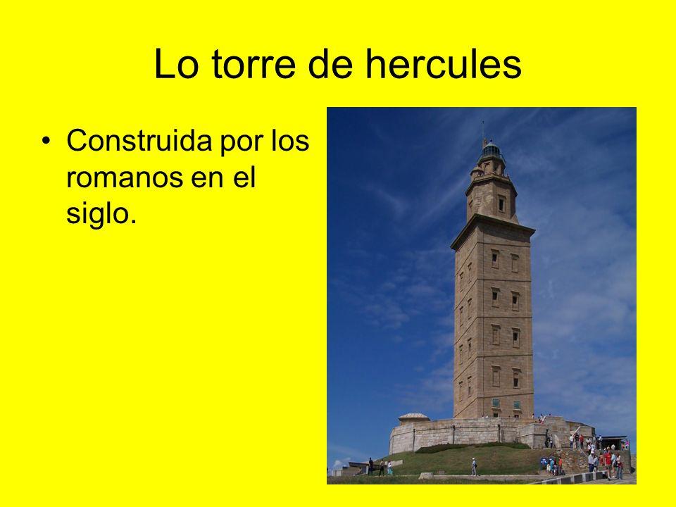 Lo torre de hercules Construida por los romanos en el siglo.