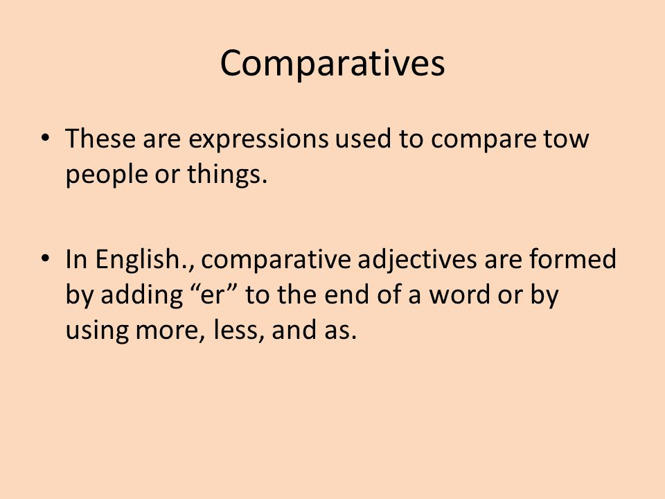 Comparatives Use the following phrases with an adjective to compare two things.