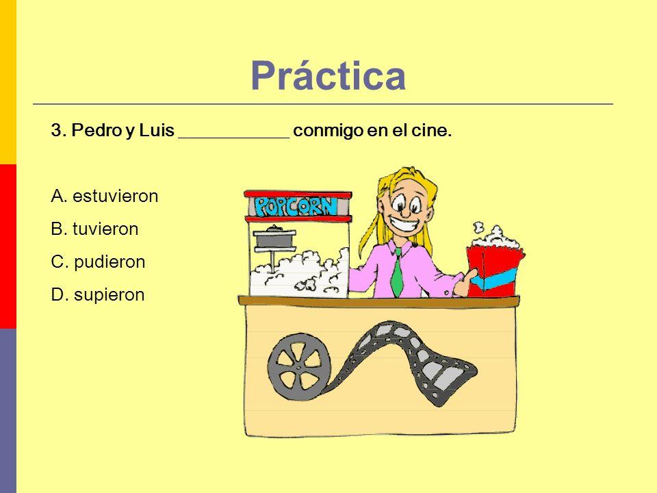 Práctica 3. Pedro y Luis ____________ conmigo en el cine.