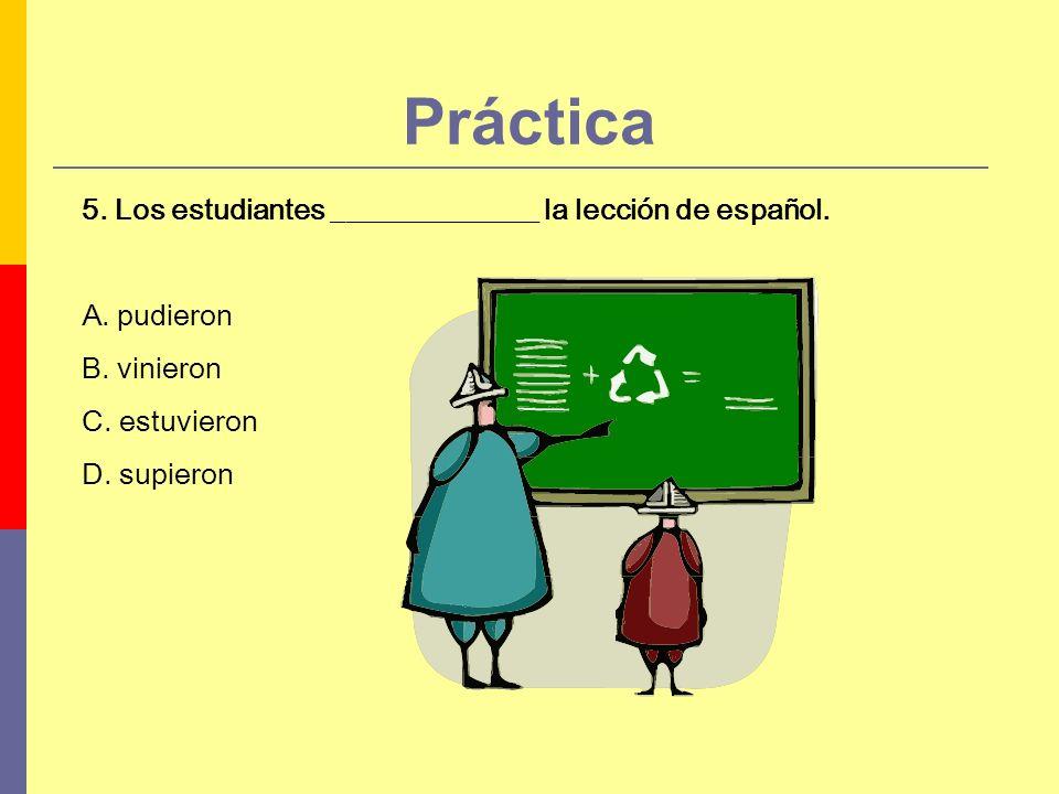 Práctica 5. Los estudiantes ______________ la lección de español.