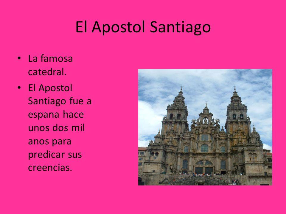 El Apostol Santiago La famosa catedral. El Apostol Santiago fue a espana hace unos dos mil anos para predicar sus creencias.