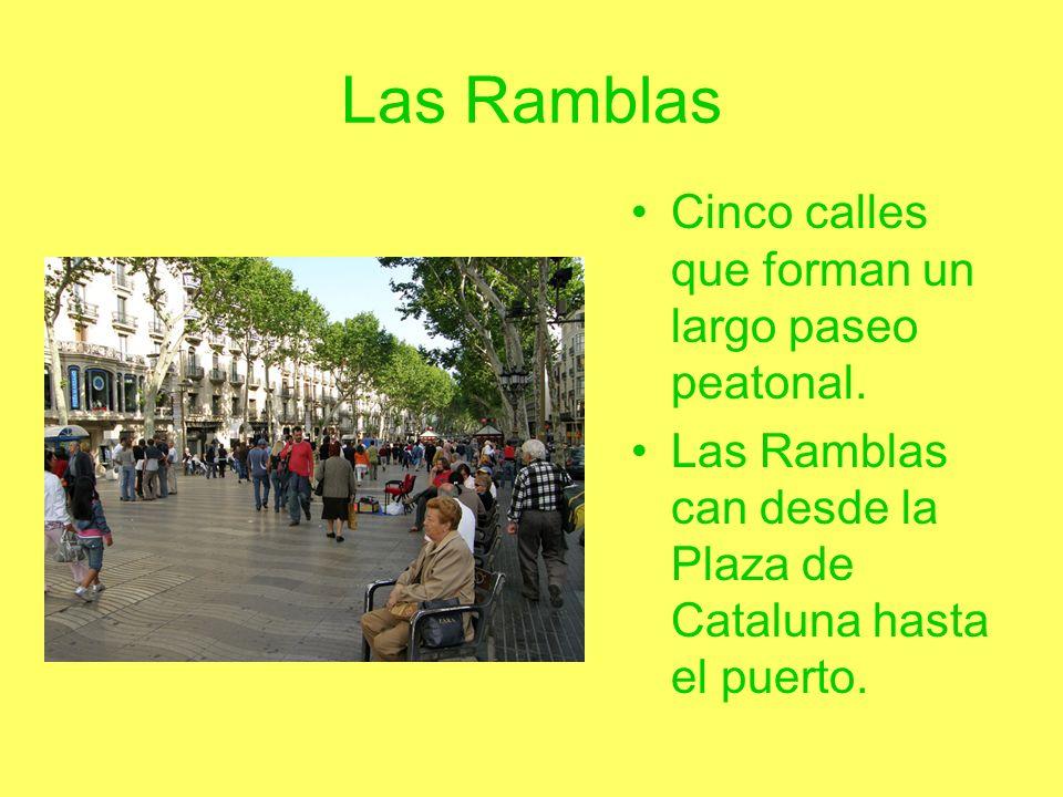 Las Ramblas Cinco calles que forman un largo paseo peatonal. Las Ramblas can desde la Plaza de Cataluna hasta el puerto.