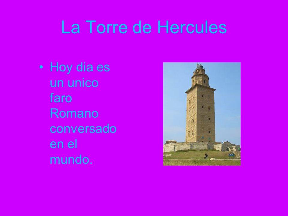 La Torre de Hercules Hoy dia es un unico faro Romano conversado en el mundo.