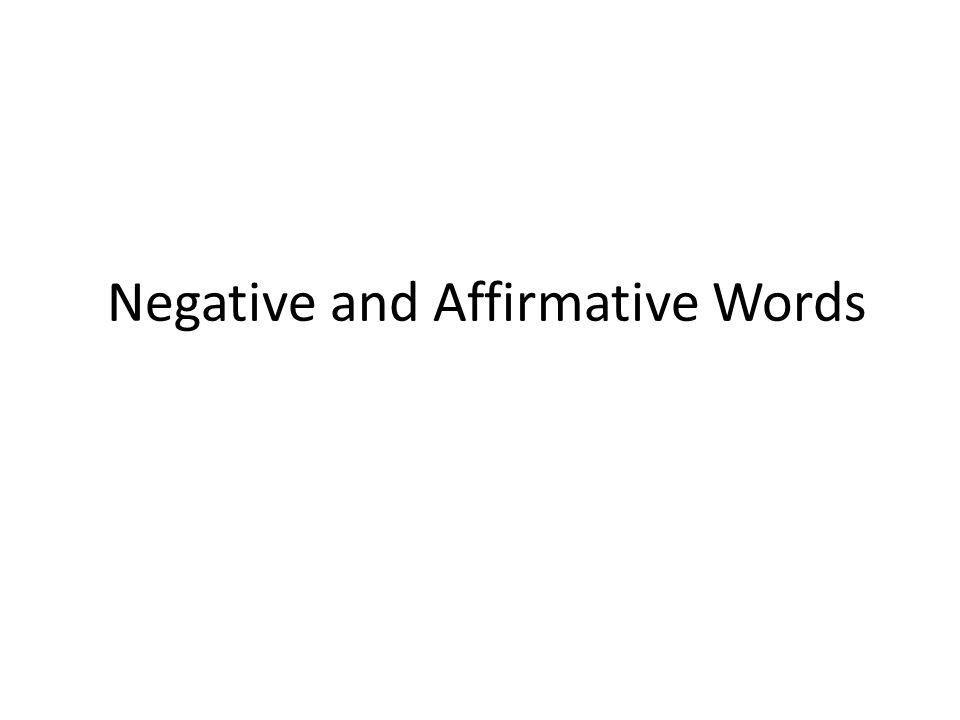 AlgoNada AlguienNadie Algún/alguno(a)Ningún/ninguno(a) o…oNi…ni SiempreNunca TambiénTampoco AffirmativeNegative
