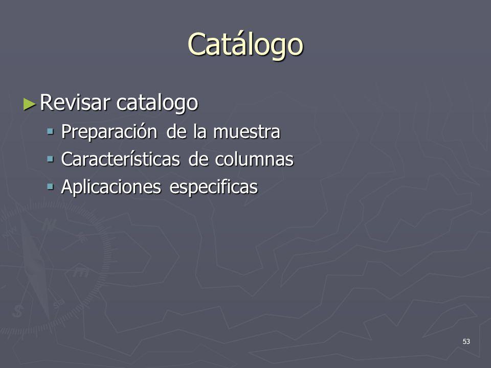 53 Catálogo Revisar catalogo Revisar catalogo Preparación de la muestra Preparación de la muestra Características de columnas Características de colum
