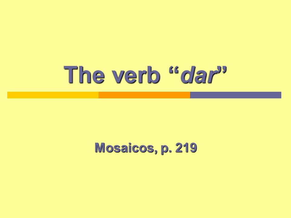 Present tense DAR PronounsForms Yodoy (I give) TúTúdas (You give) El, ella, ustedda (He, she gives) Nosotros-asdamos (We give) Vosotros-asdais (You give) Ellos, ellas, ustedesdan (They give)