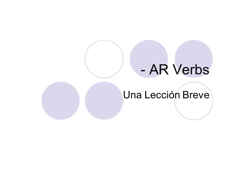 - AR Verbs Una Lección Breve