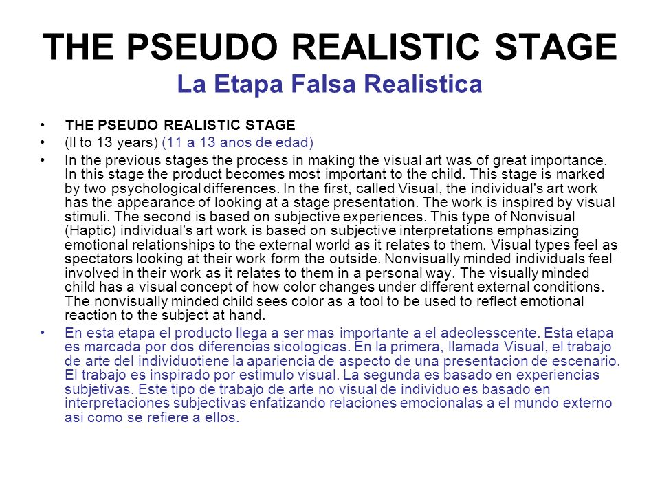 THE PSEUDO REALISTIC STAGE La Etapa Falsa Realistica THE PSEUDO REALISTIC STAGE (ll to 13 years) (11 a 13 anos de edad) In the previous stages the process in making the visual art was of great importance.