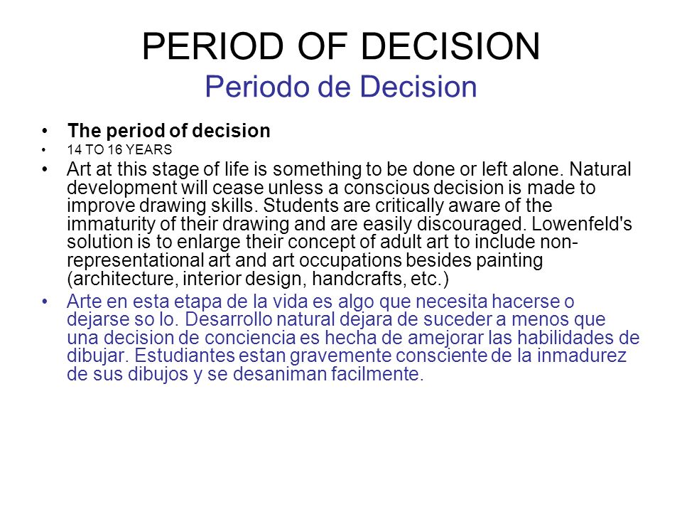 PERIOD OF DECISION Periodo de Decision The period of decision 14 TO 16 YEARS Art at this stage of life is something to be done or left alone. Natural
