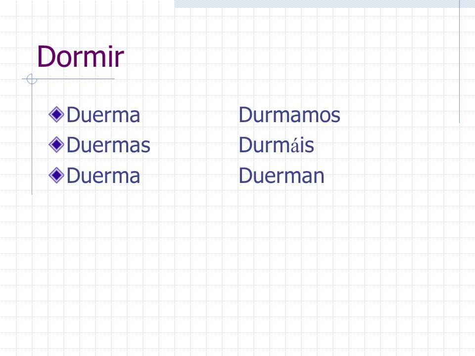 Dormir DuermaDurmamos DuermasDurm á is DuermaDuerman