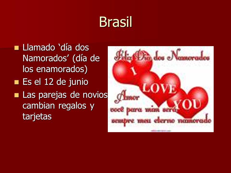 Brasil Llamado día dos Namorados (día de los enamorados) Llamado día dos Namorados (día de los enamorados) Es el 12 de junio Es el 12 de junio Las par