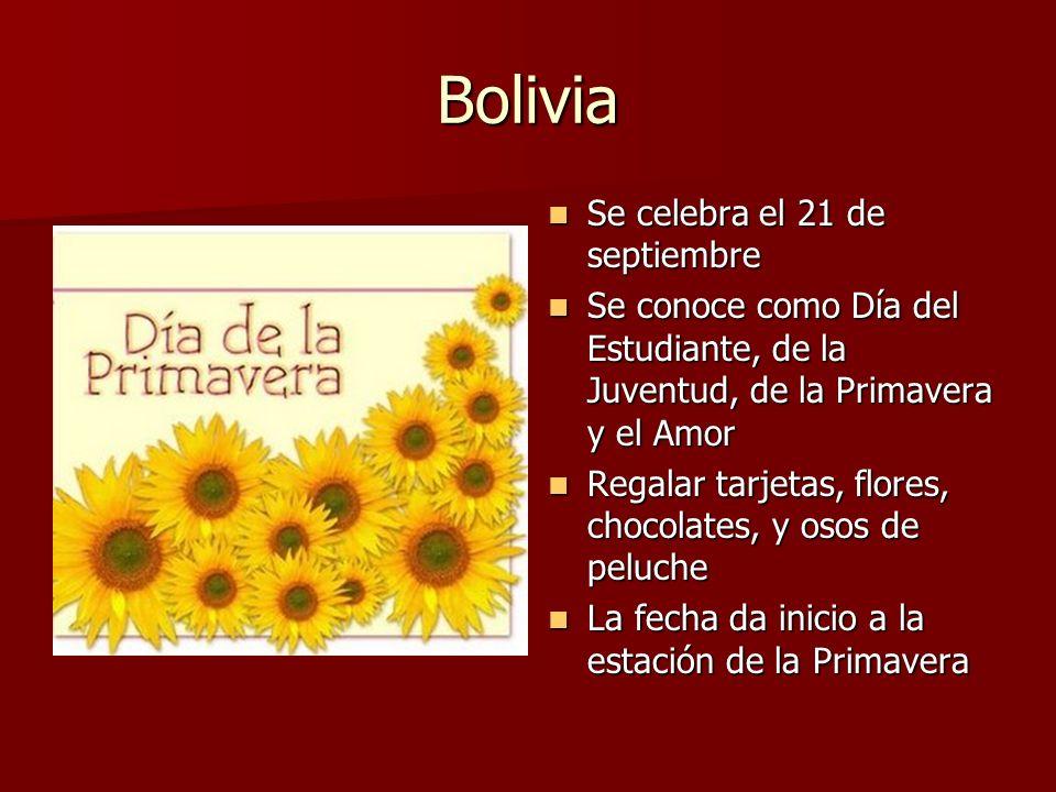 Bolivia Se celebra el 21 de septiembre Se celebra el 21 de septiembre Se conoce como Día del Estudiante, de la Juventud, de la Primavera y el Amor Se