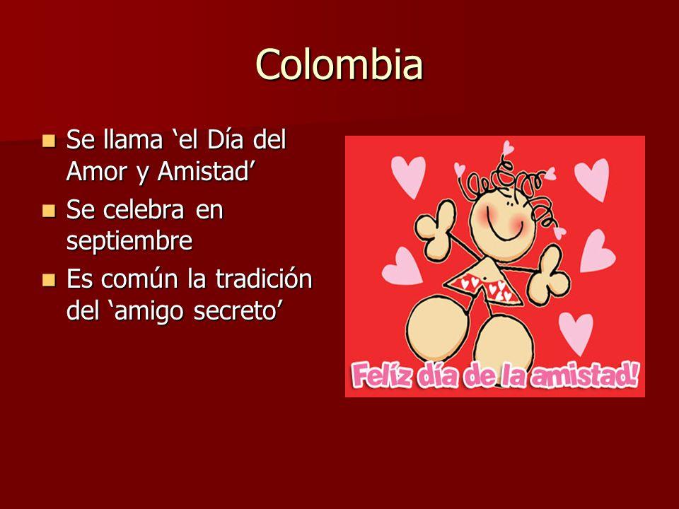 Colombia Se llama el Día del Amor y Amistad Se llama el Día del Amor y Amistad Se celebra en septiembre Se celebra en septiembre Es común la tradición