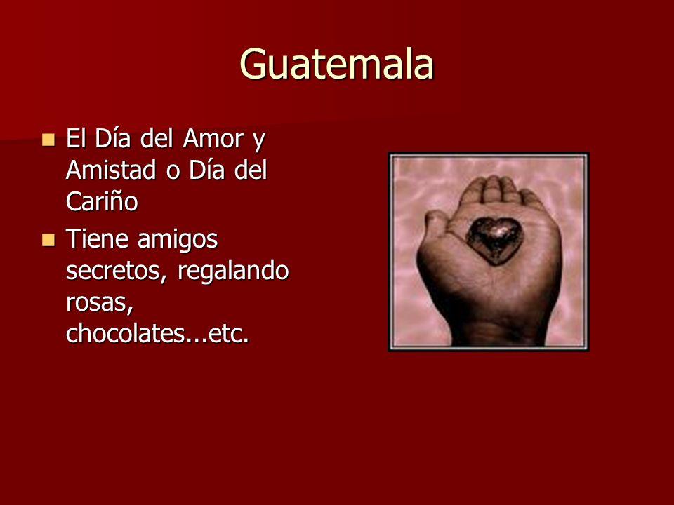 Guatemala El Día del Amor y Amistad o Día del Cariño El Día del Amor y Amistad o Día del Cariño Tiene amigos secretos, regalando rosas, chocolates...e