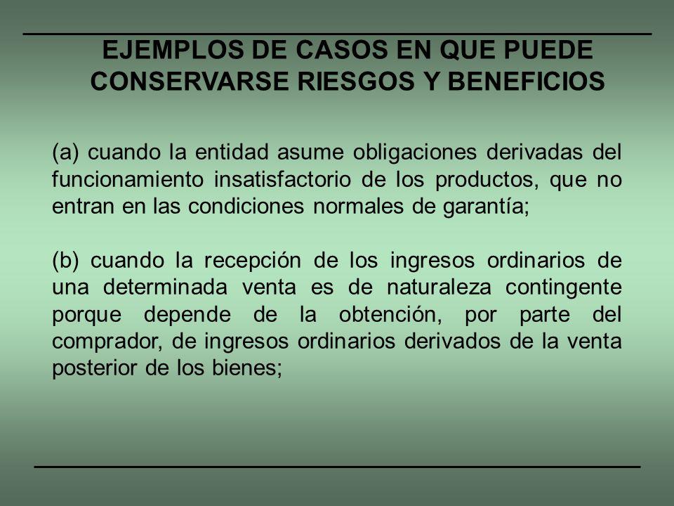 (a) cuando la entidad asume obligaciones derivadas del funcionamiento insatisfactorio de los productos, que no entran en las condiciones normales de g