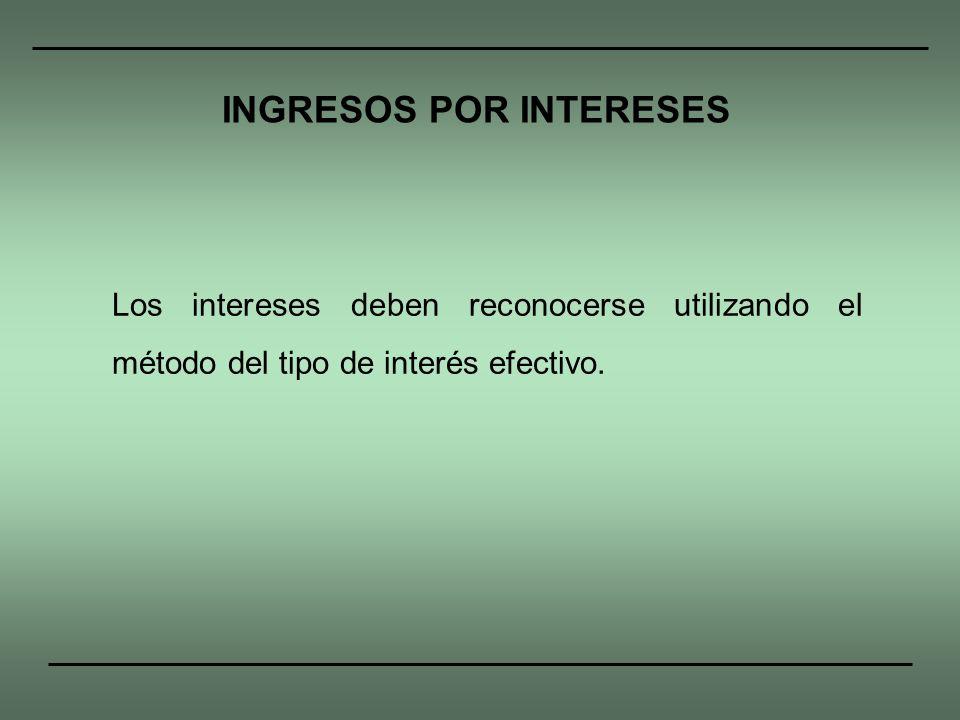 Los intereses deben reconocerse utilizando el método del tipo de interés efectivo. INGRESOS POR INTERESES
