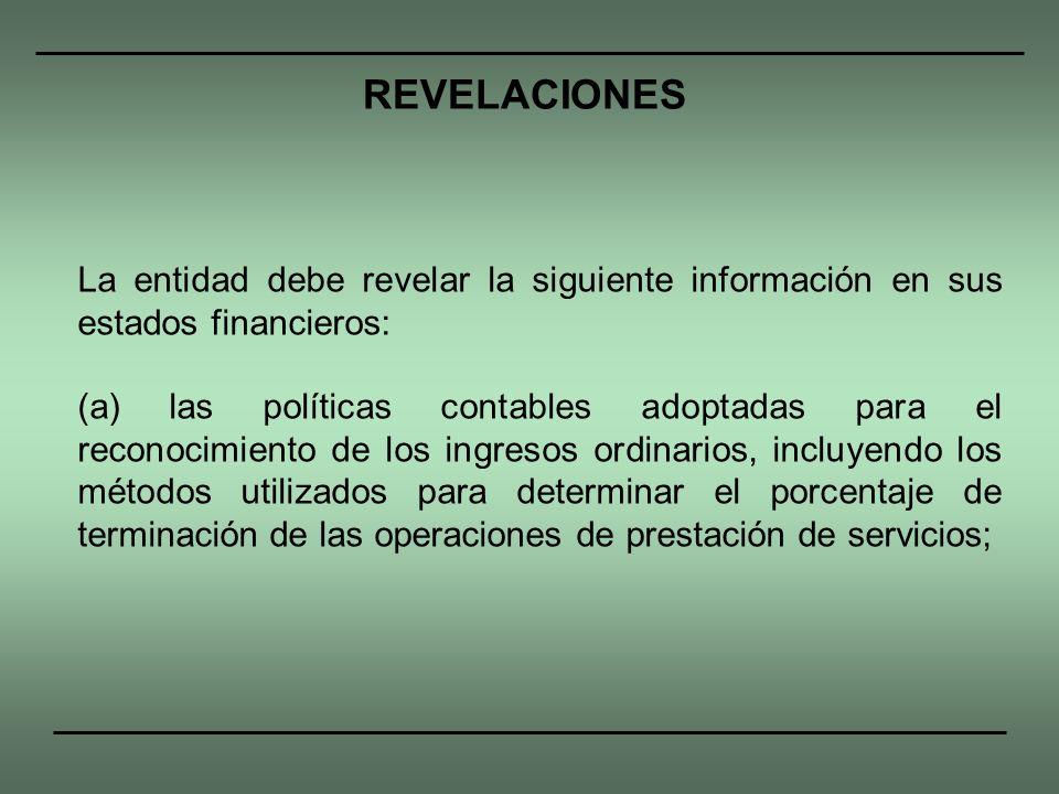 La entidad debe revelar la siguiente información en sus estados financieros: (a) las políticas contables adoptadas para el reconocimiento de los ingre