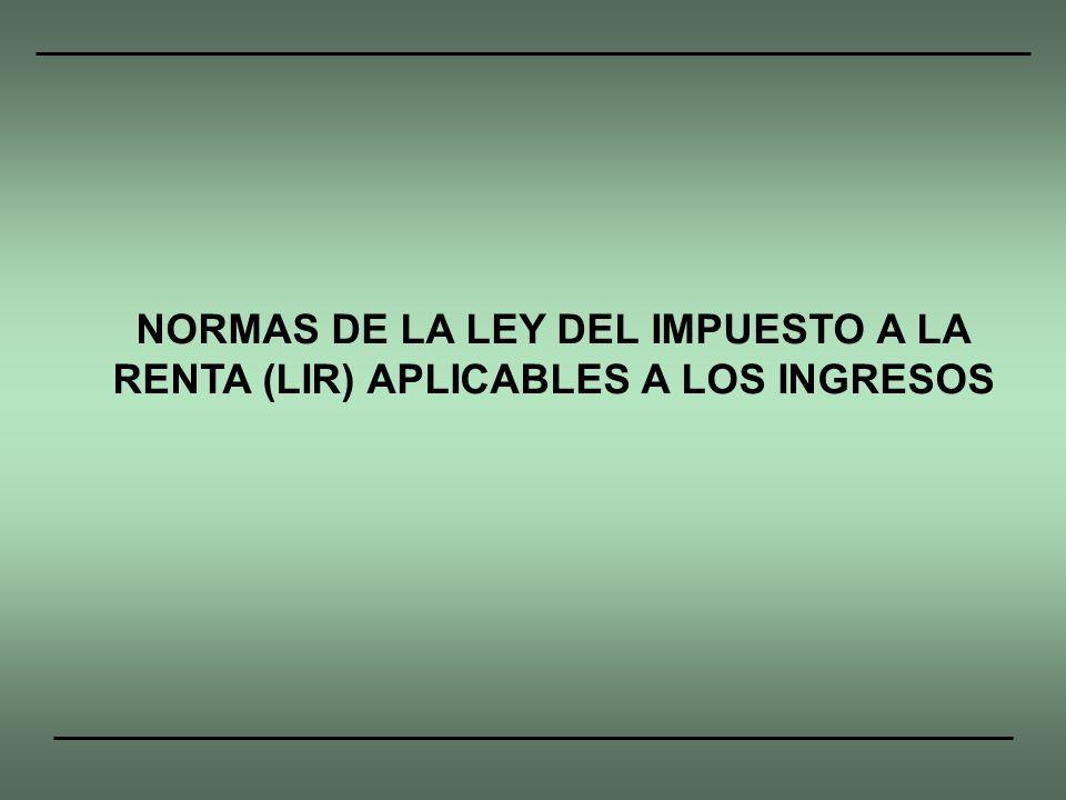 NORMAS DE LA LEY DEL IMPUESTO A LA RENTA (LIR) APLICABLES A LOS INGRESOS