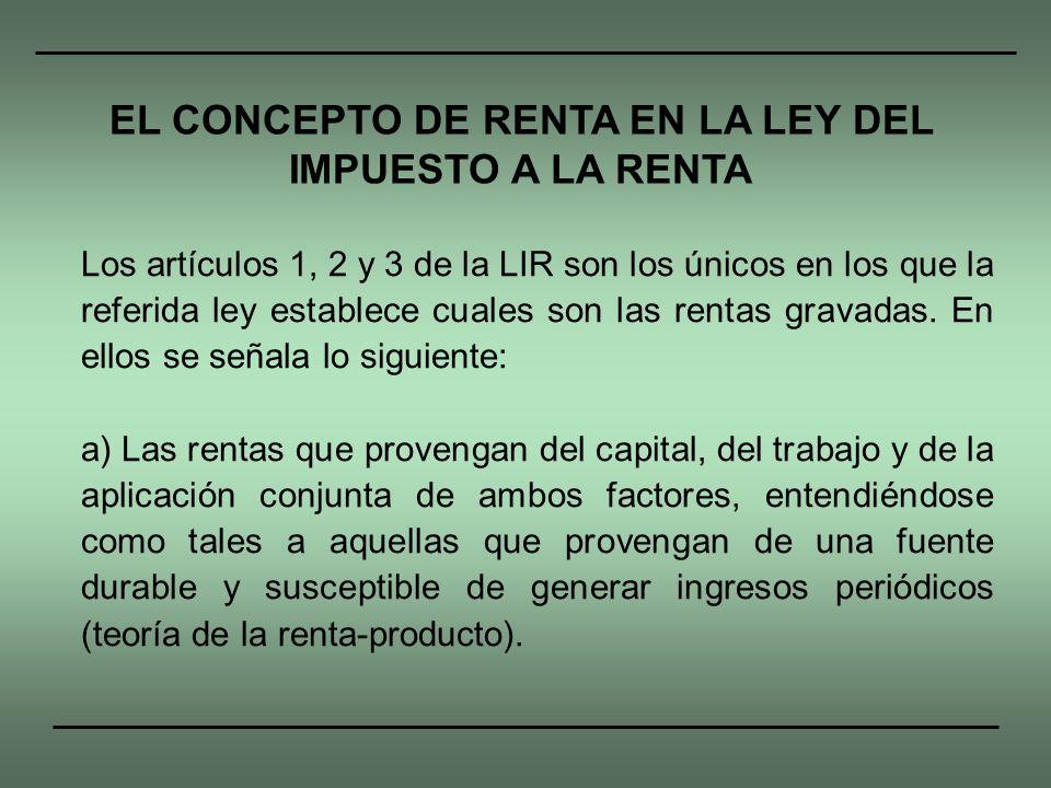 Los artículos 1, 2 y 3 de la LIR son los únicos en los que la referida ley establece cuales son las rentas gravadas. En ellos se señala lo siguiente: