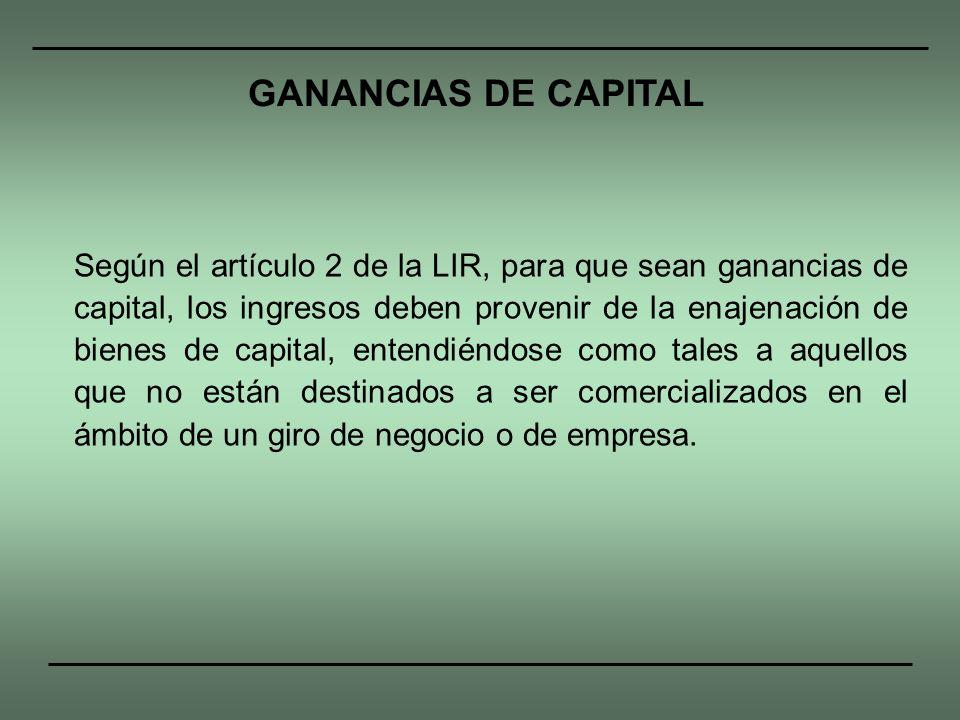 Según el artículo 2 de la LIR, para que sean ganancias de capital, los ingresos deben provenir de la enajenación de bienes de capital, entendiéndose c
