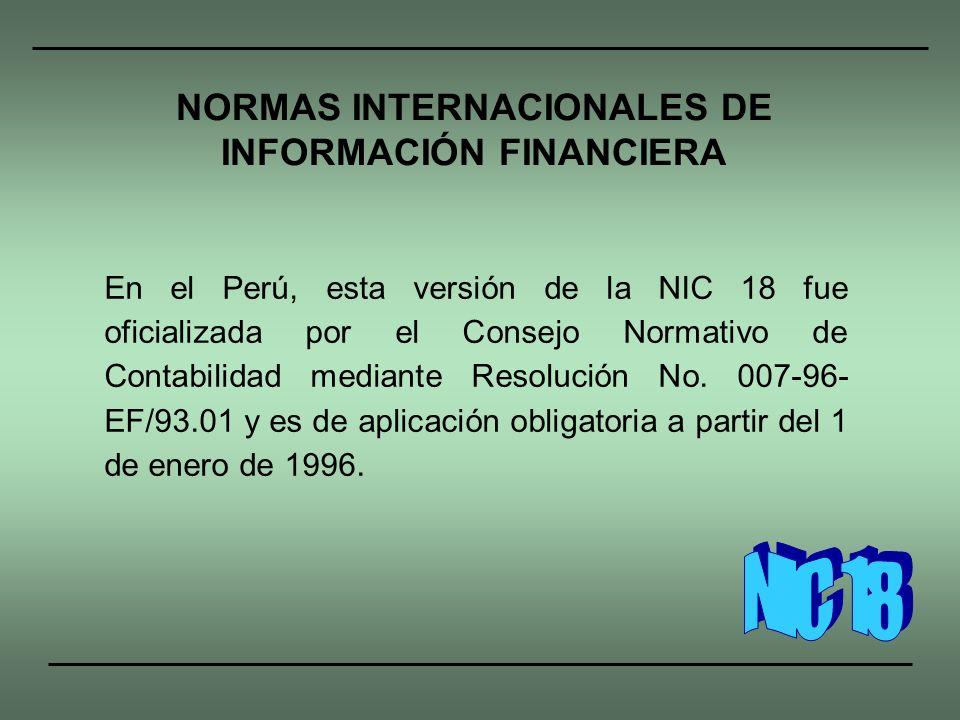 En el Perú, esta versión de la NIC 18 fue oficializada por el Consejo Normativo de Contabilidad mediante Resolución No. 007-96- EF/93.01 y es de aplic
