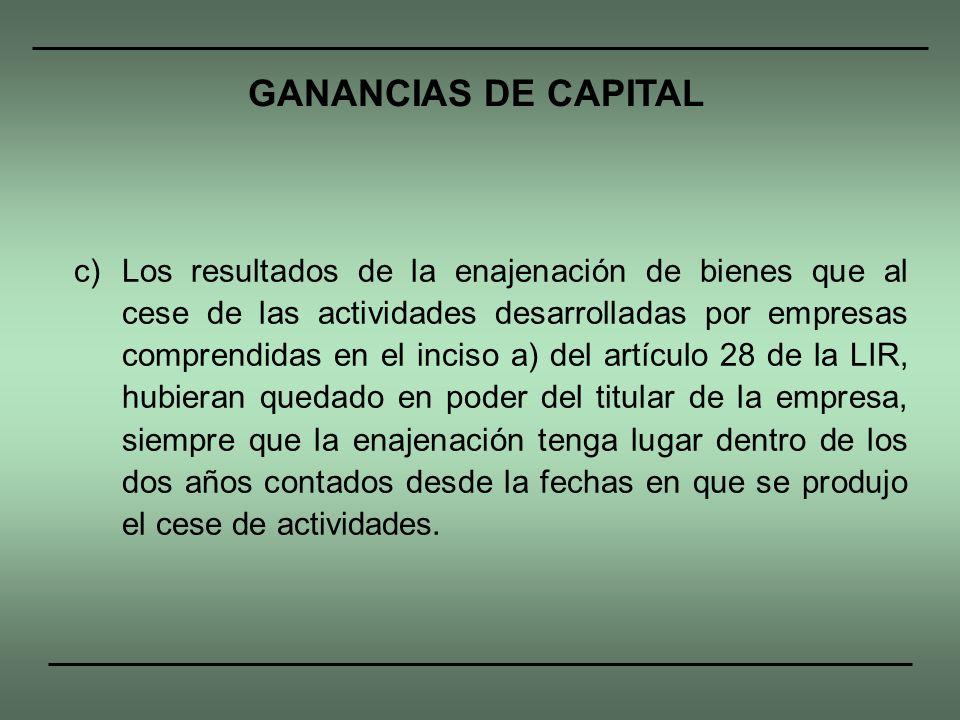 c) Los resultados de la enajenación de bienes que al cese de las actividades desarrolladas por empresas comprendidas en el inciso a) del artículo 28 d