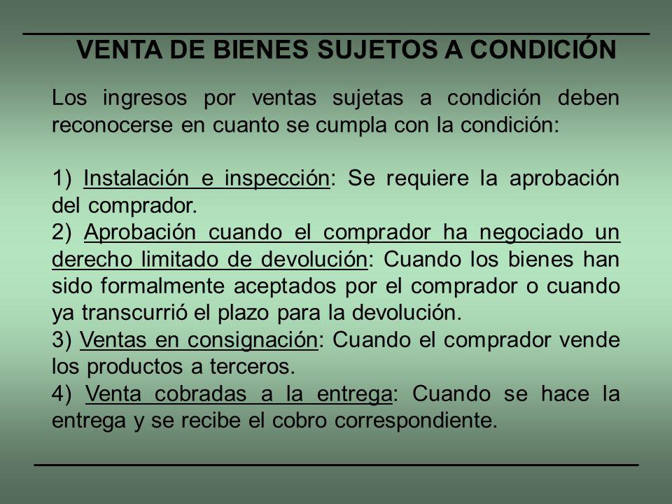 Los ingresos por ventas sujetas a condición deben reconocerse en cuanto se cumpla con la condición: 1) Instalación e inspección: Se requiere la aproba