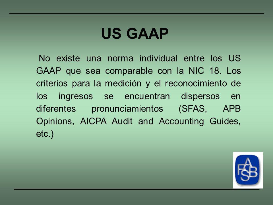 No existe una norma individual entre los US GAAP que sea comparable con la NIC 18. Los criterios para la medición y el reconocimiento de los ingresos