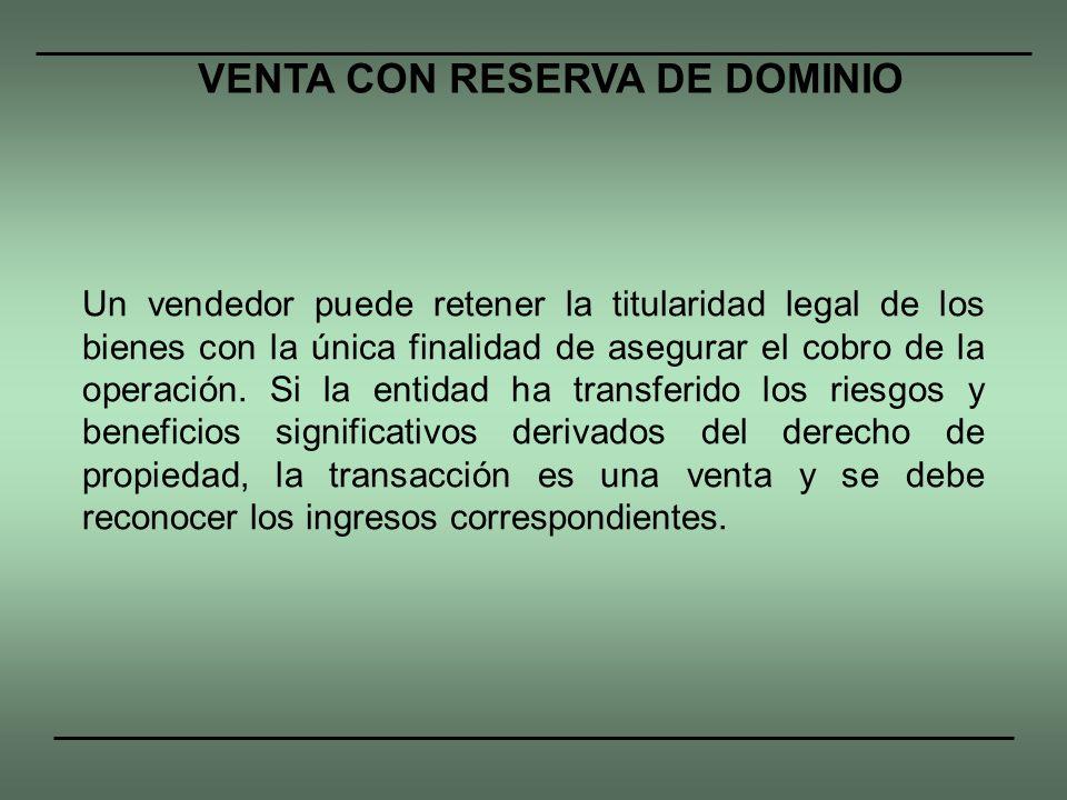 Un vendedor puede retener la titularidad legal de los bienes con la única finalidad de asegurar el cobro de la operación. Si la entidad ha transferido