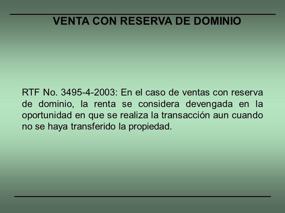RTF No. 3495-4-2003: En el caso de ventas con reserva de dominio, la renta se considera devengada en la oportunidad en que se realiza la transacción a