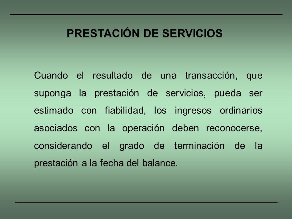 Cuando el resultado de una transacción, que suponga la prestación de servicios, pueda ser estimado con fiabilidad, los ingresos ordinarios asociados c
