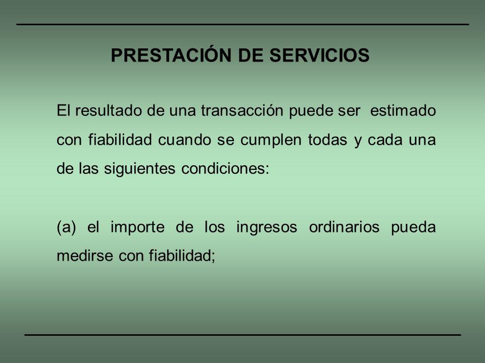 El resultado de una transacción puede ser estimado con fiabilidad cuando se cumplen todas y cada una de las siguientes condiciones: (a) el importe de