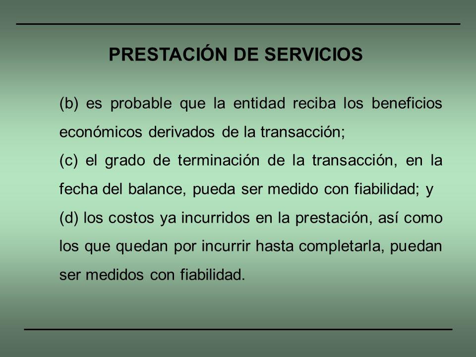 (b) es probable que la entidad reciba los beneficios económicos derivados de la transacción; (c) el grado de terminación de la transacción, en la fech